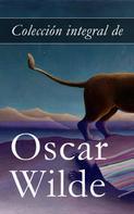 Oscar Wilde: Colección integral de Oscar Wilde