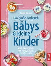 Das große Kochbuch für Babys & kleine Kinder - Vom Gemüsebrei bis zur Lasagne: 240 Rezepte