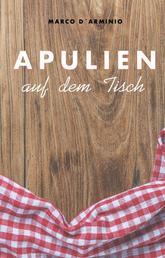 Apulien auf dem Tisch - Einfache und leckere Rezepte!
