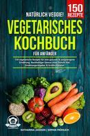 Katharina Janssen: Natürlich Veggie! – Vegetarisches Kochbuch für Anfänger