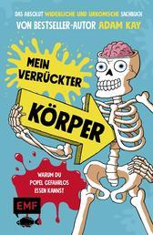 Mein verrückter Körper – Warum du Popel gefahrlos essen kannst - Das absolut widerliche und urkomisch illustrierte Sachbuch von Bestseller-Autor Adam Kay – Für Kinder ab 8 Jahren