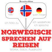Norwegisch sprechen auf Reisen - Ich höre zu, ich wiederhole, ich spreche : Sprachmethode