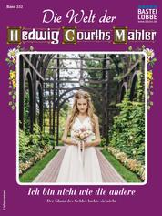Die Welt der Hedwig Courths-Mahler 552 - Liebesroman - Ich bin nicht wie die andere