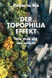 Der Topophilia-Effekt - Wie Orte auf uns wirken