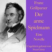 Franz Grillparzer: Der arme Spielmann - Eine Novelle – ungekürzt gelesen