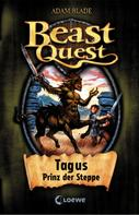 Adam Blade: Beast Quest 4 - Tagus, Prinz der Steppe
