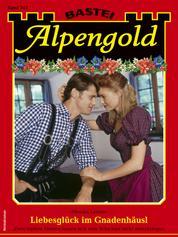 Alpengold 343 - Heimatroman - Liebesglück im Gnadenhäusl
