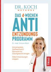 Das 4-Wochen-Anti-Entzündungsprogramm - Immunsystem, Stoffwechsel & Hormone ins Gleichgewicht bringen. Stille Entzündungen stoppen