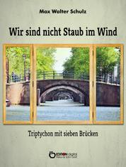 Wir sind nicht Staub im Wind - Triptychon mit sieben Brücken