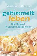 Matthias Hoffmann: Gehimmelt leben