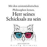 Ihr Schicksal mit den existentialistischen Philosophen bestimmen zu lernen... - Sammlung bester Zitate