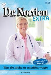 Dr. Norden Extra 21 – Arztroman - Was sie nicht zu schaffen wagte