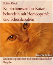 Kopfschmerzen bei Katzen behandeln mit Homöopathie und Schüsslersalzen - Ein homöopathischer und naturheilkundlicher Ratgeber