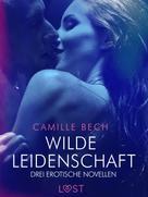 Camille Bech: Wilde Leidenschaft – Drei erotische Novellen