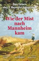 Andrea Bergen-Rösch: Das Leben des J. Benedict Lemaistre oder: Wie der Mist nach Mannheim kam. Historischer Roman ★★★★★