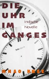 Die Uhr im Ganges - Indische Novelle