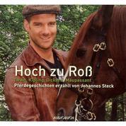 Hoch zu Roß - Pferdegeschichten erzählt von Johannes Steck (gekürzte Fassung)
