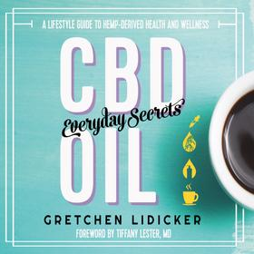 CBD Oil: Everyday Secrets - A Lifestyle Guide to Hemp-Derived Health and Wellness (Unabridged)