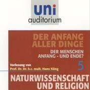 Naturwissenschaft und Religion 05: Der Anfang aller Dinge - Der Menschen Anfang - und Ende?