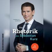 Die Rhetorik des Sebastian Kurz - Was steckt dahinter? (Ungekürzt)
