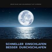 Schneller einschlafen, besser durchschlafen: Mehr Ruhe und Gelassenheit durch Hypnose - Hypnose-Hörbuch / Selbsthypnose / Audio-Hypnose / Hypnose-Programm / Hypnose-Download