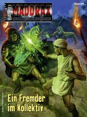 Maddrax 556 - Science-Fiction-Serie - Ein Fremder im Kollektiv