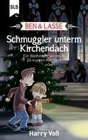 Harry Voß: Ben und Lasse - Schmuggler unterm Kirchendach