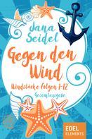 Jana Seidel: Gegen den Wind: Windstärke 1-12 Gesamtausgabe