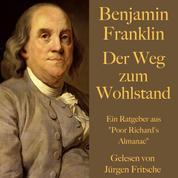 """Benjamin Franklin: Der Weg zum Wohlstand - Ein Ratgeber aus """"Poor Richard's Almanac"""""""