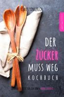 Claus Longerich: Der Zucker muss weg - Kochbuch!