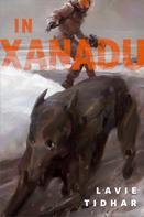 Lavie Tidhar: In Xanadu