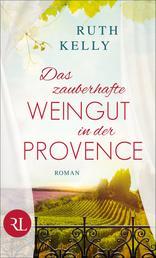 Das zauberhafte Weingut in der Provence - Roman