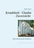 Detlef Sachse: Krankheit - Glaube - Zuversicht