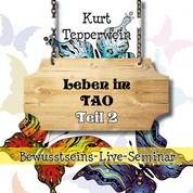 Bewusstseins-Live-Seminar: Leben im Tao - Teil 2