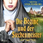 Die Begine und der Siechenmeister: Historischer Roman (Die Begine von Ulm 2)