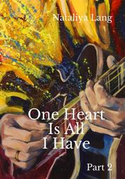 One Heart Is All I Have - Part 2