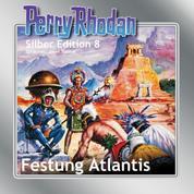 "Perry Rhodan Silber Edition 08: Festung Atlantis - Perry Rhodan-Zyklus ""Altan und Arkon"""