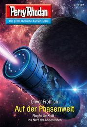 Perry Rhodan 3132: Auf der Phasenwelt - Chaotarchen-Zyklus