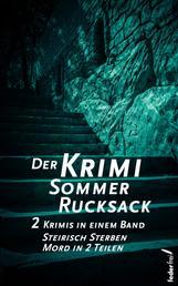 Der Krimi Sommer Rucksack 1: Zwei Krimis in einem Band. Steirisch Sterben und Mord in 2 Teilen