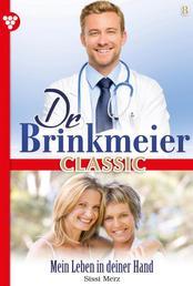 Dr. Brinkmeier Classic 8 – Arztroman - Mein Leben in deiner Hand