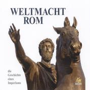 Weltmacht Rom - die Geschichte eines Imperiums