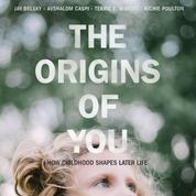 The Origins of You - How Childhood Shapes Later Life (Unabridged)