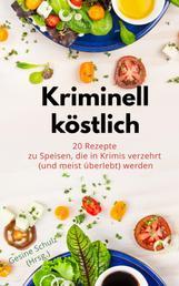 Kriminell köstlich oder: Klaus-Peter geht. - 20 Rezepte zu Speisen, die in Krimis verzehrt (und meist überlebt) werden