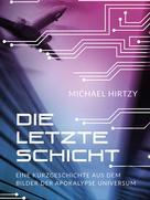 Michael Hirtzy: Die letzte Schicht