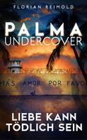 Florian Reimold: Palma Undercover - Liebe kann tödlich sein
