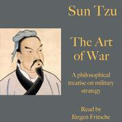 Sun Tzu: The Art of War - A philosophical treatise on military strategy