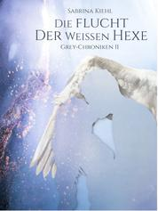 Die Flucht der weißen Hexe - Grey-Chroniken II