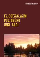 Friedrich Milbradt: Fliegeralarm, Politbüro und ALDI
