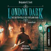 London Dark - Die ersten Fälle des Scotland Yard, Sammelband: Folge 1-8 (Ungekürzt)