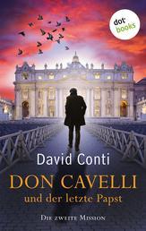 Don Cavelli und der letzte Papst: Die zweite Mission - Ein Vatikan-Krimi